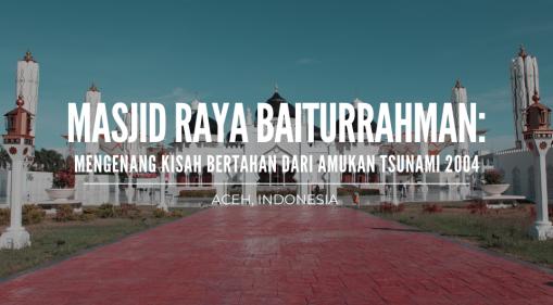 Masjid Baiturrahman Aceh: Mengenang Kisah Bertahan Dari Amukan Tsunami 2004