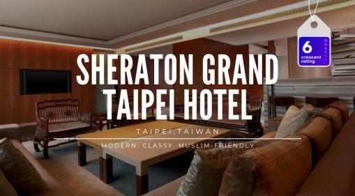 A Modern, Classy and Muslim-Friendly Beauty: Sheraton Grand Taipei Hotel