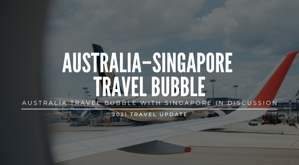 Travel News: Australia Travel Bubble with Singapore in Discussion