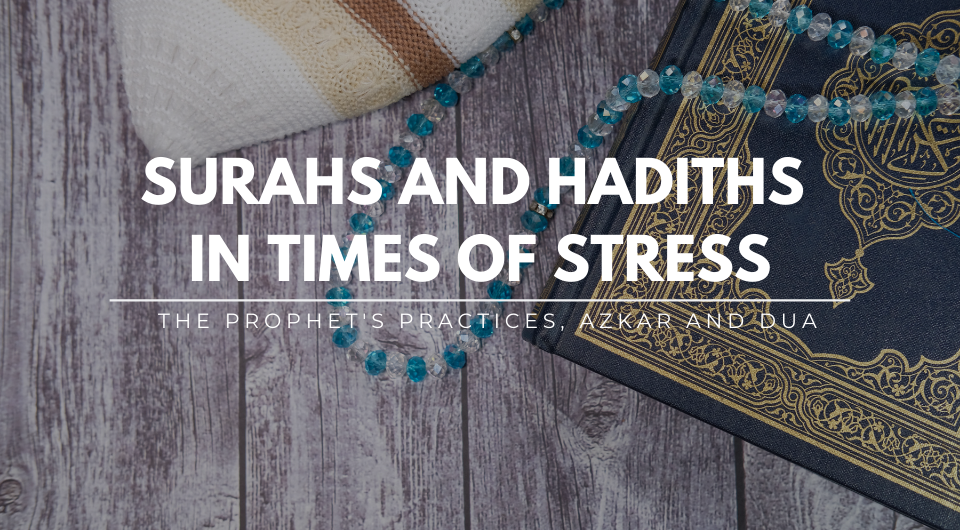 Surahs & Hadiths in Times of Stress: When Stressed Read This