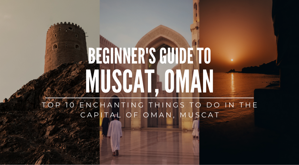 Top 10 Enchanting Things To Do In The Capital of Oman, Muscat
