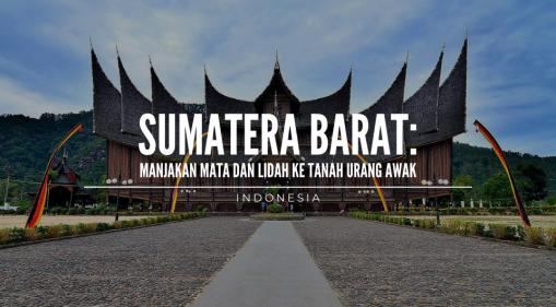 Yuk Manjakan Mata dan Lidah ke Tanah Urang Awak, Sumatera Barat, Indonesia