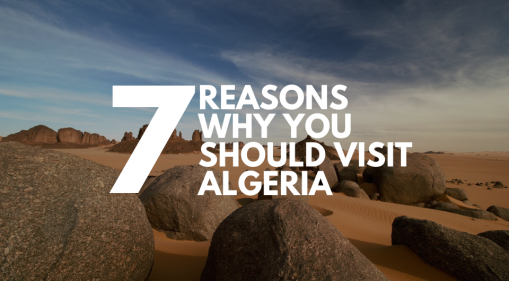 7 Reasons Why You Should Visit Algeria
