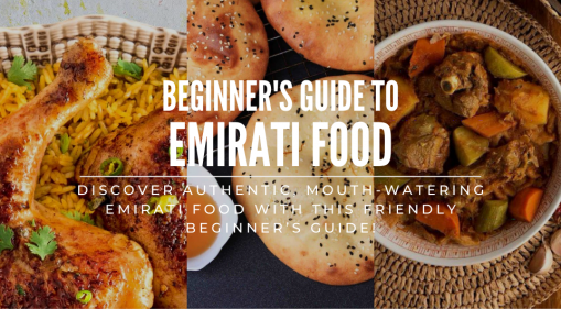 Discover Authentic, Mouth-Watering Emirati Food With This Friendly Beginner's Guide!