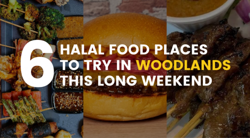 6 (+1) Halal Food Places in Woodlands to Try This Weekend