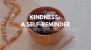Kindness: A Self-Reminder