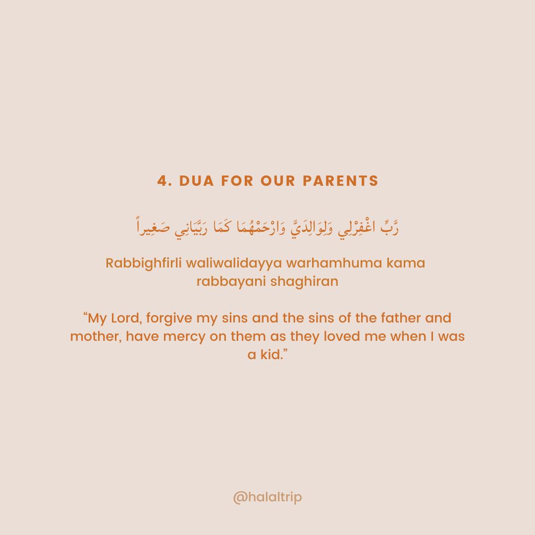 "رَّبِّ اغْفِرْلِي وَلِوَالِدَيَّ وَارْحَمْهُمَا كَمَا رَبَّيَانِي صَغِيراً  Rabbighfirli waliwalidayya warhamhuma kama  rabbayani shaghiran  ""My Lord, forgive my sins and the sins of the father and mother, have mercy on them as they loved me when I was a kid."""