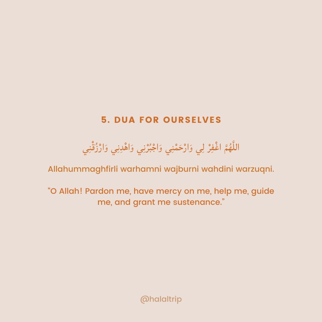 "اللَّهُمَّ اغْفِرْ لِي وَارْحَمْنِي وَاجْبُرْنِي وَاهْدِنِي وَارْزُقْنِي  Allahummaghfirli warhamni wajburni wahdini warzuqni.  ""O Allah! Pardon me, have mercy on me, help me, guide me, and grant me sustenance."""