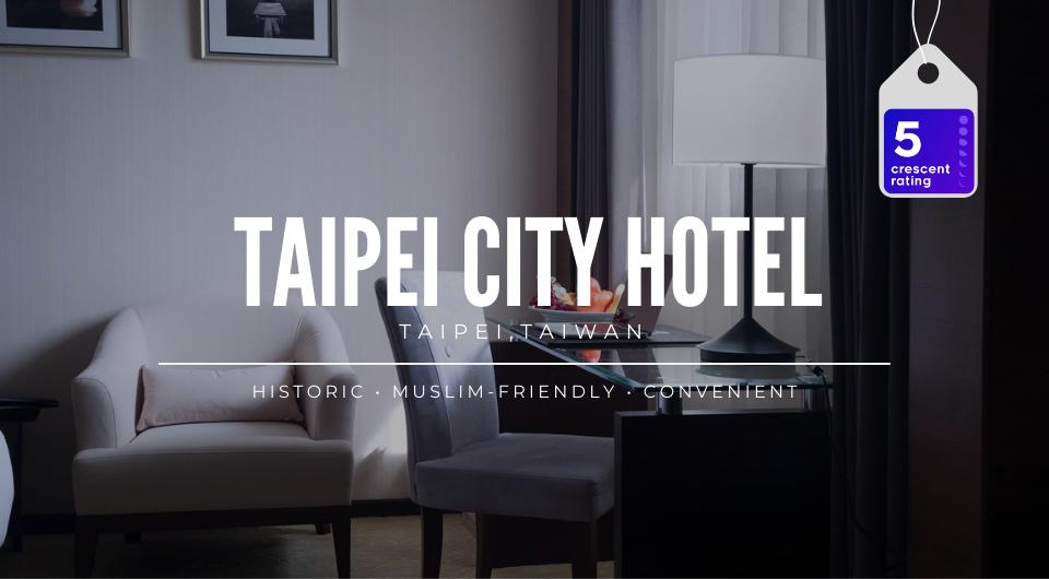 Muslim-Friendly Hotel in the City Center: Taipei City Hotel