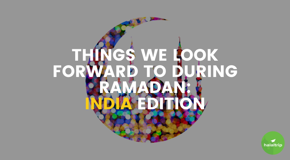Things We Look Forward To During Ramadan: India Edition