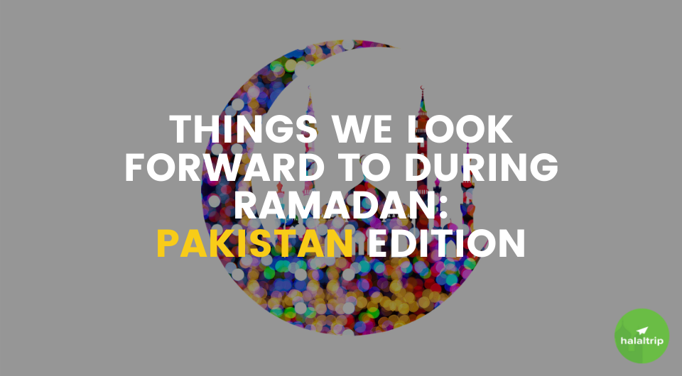 Things We Look Forward To During Ramadan: Pakistan Edition