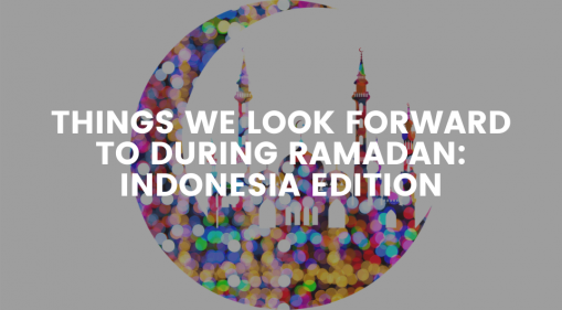 Things We Look Forward To During Ramadan: Indonesia Edition