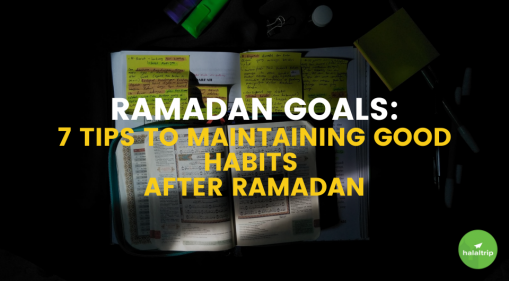 7 Tips to Maintaining Good Habits After Ramadan to Avoid Complacency | Ramadan Goals