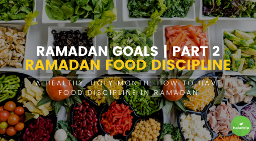 A Healthy, Holy Month: How to Have Food Discipline In Ramadan | Ramadan Goals (Part 2)