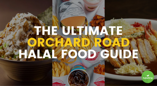 The Ultimate Orchard Road Halal Food Guide