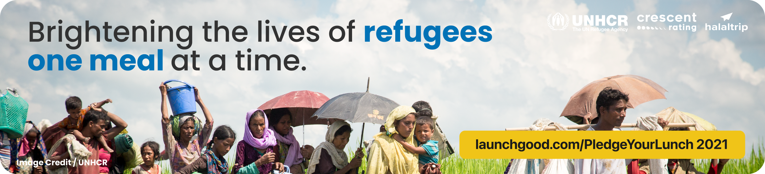 Brightening the lives of refugees one meal at a time. UNHCR, CrescentRating and HalalTrip Ramadan 2021 donation campaign for refugees and displaced people. #PledgeYourLunch on Launchgood