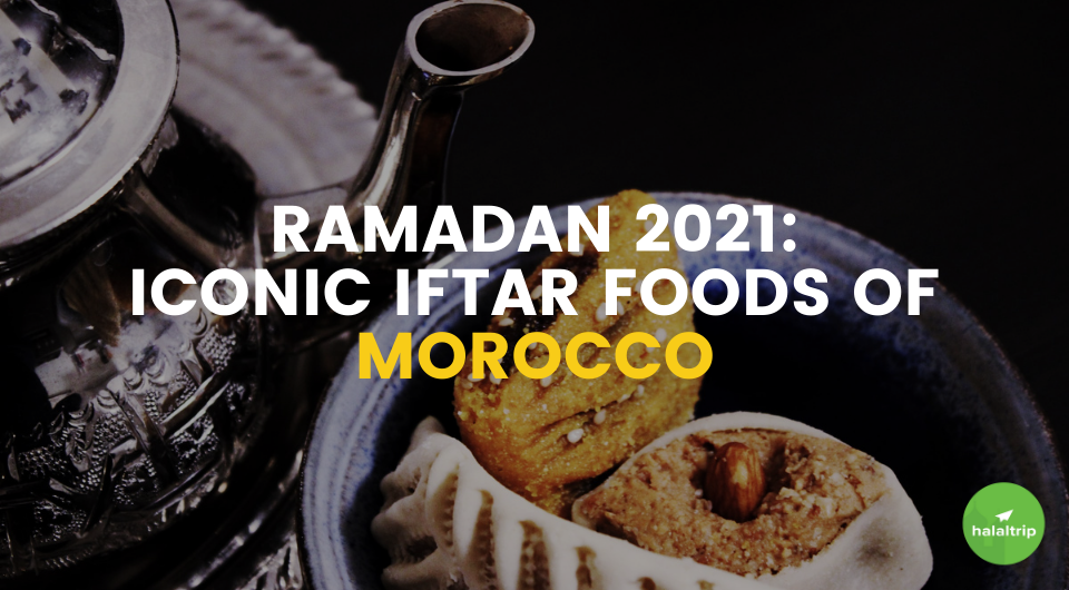 Ramadan 2021: The Most Iconic Iftar Foods in Morocco