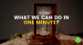 What we can do in One Minute?