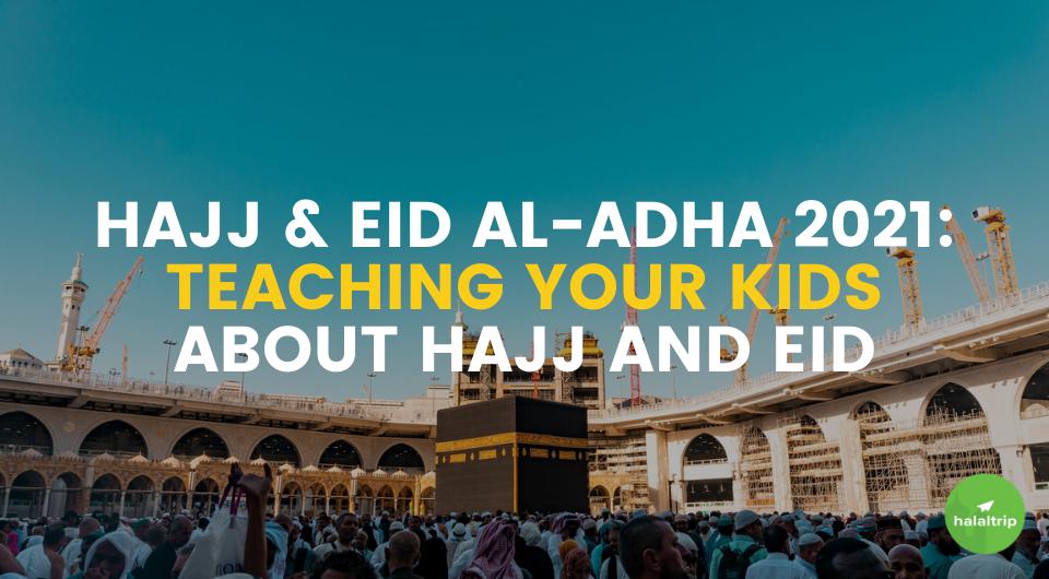 Hajj & Eid Al-Adha 2021: Teaching Your Kids about Hajj and Eid Al-Adha