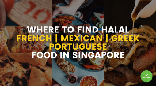 Where You Can Find Halal French, Mexican, Greek, Portuguese Food in Singapore!