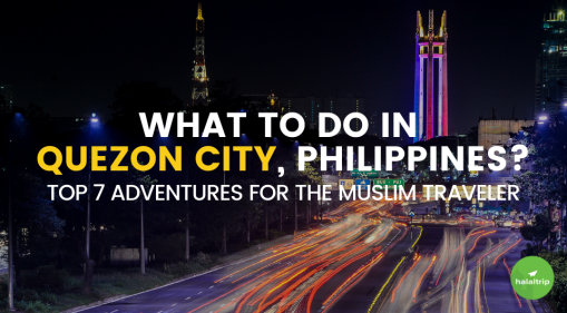 What To Do in Quezon City: The Top 7 Adventures for The Muslim Traveler