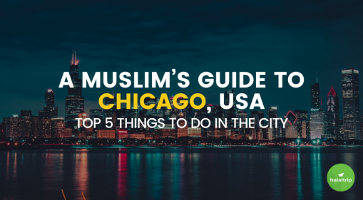 Muslim's Guide to Chicago: Top 5 Things to Do in the City