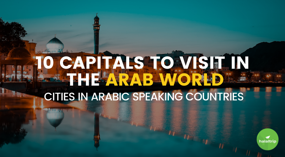 The Top 10 Capitals in the Arab World To Visit