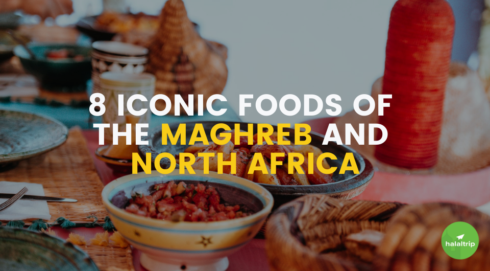 8 Most Iconic Foods of the Maghreb and North Africa