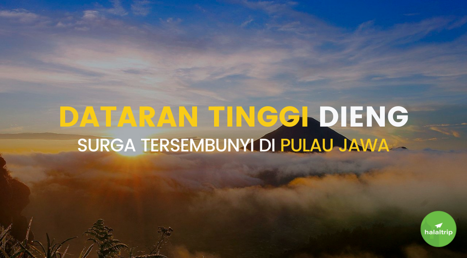 Dataran Tinggi Dieng, Surga Tersembunyi di Pulau Jawa