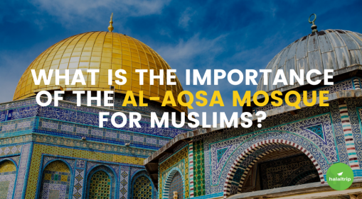 What Is The Importance of The Al-Aqsa Mosque for Muslims?