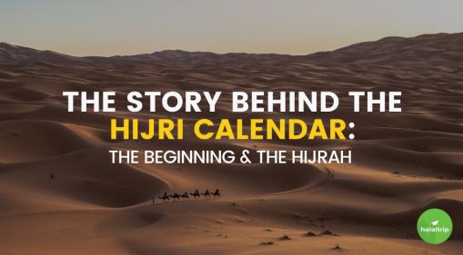 The Story Behind the Hijri Calendar: The Beginning & The Hijrah