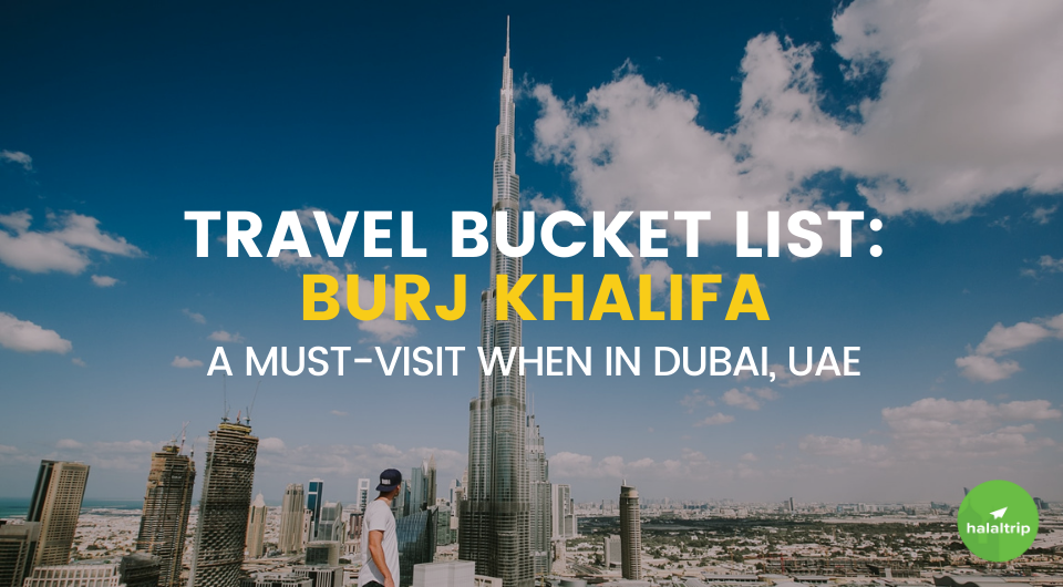 Travel Bucket List: Burj Khalifa | A Must-Visit When in Dubai, UAE