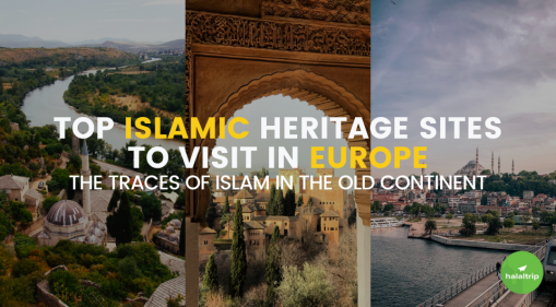 Top Islamic Heritage Sites To Visit in Europe: The Traces of Islam in the Old Continent