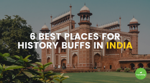 6 Best Places for History Buffs in India