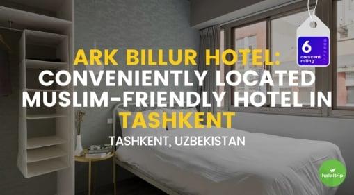 Ark Billur Hotel: Conveniently Located Muslim-Friendly Hotel in Tashkent